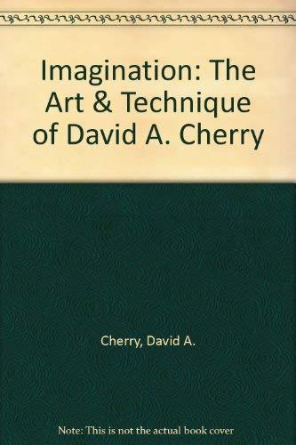 IMAGINATION: THE ART AND TECHNIQUE OF DAVID A. CHERRY: Cherry, David.