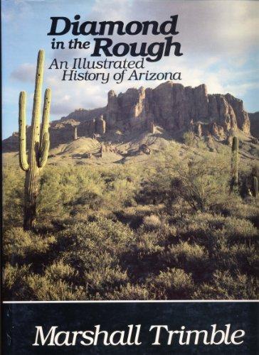 Diamond in the Rough: An Illustrated History of Arizona: Trimble, Marshall