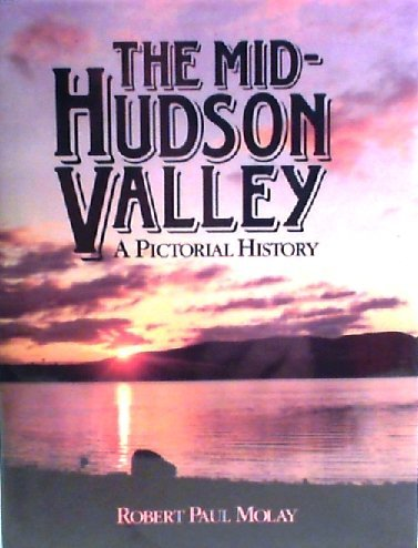 The Mid-Hudson Valley: A Pictorial History: Molay, Robert Paul