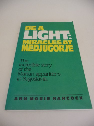 9780898657173: Be a Light: Miracles at Medjugorje : The Incredible Story of the Marian Apparitions in Yugoslavia