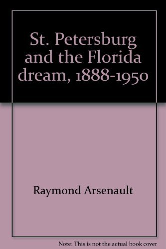 St. Petersburg and the Florida Dream 1888-1950: Arsenault, Raymond *SIGNED*