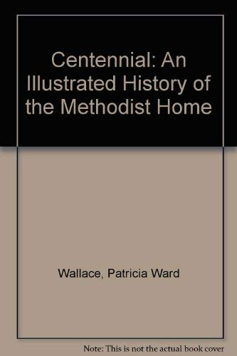 9780898658002: Centennial: An Illustrated History of the Methodist Home