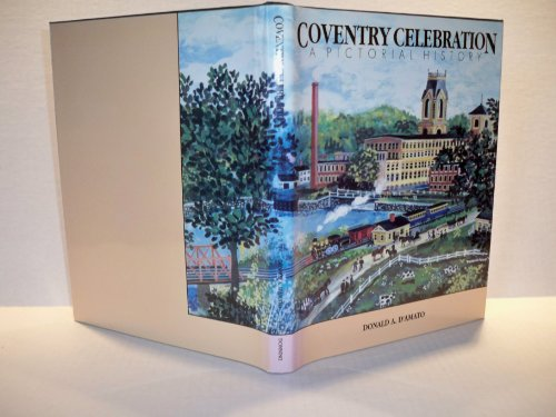 Coventry Celebration: A Pictorial History.: Donald A D'amato.