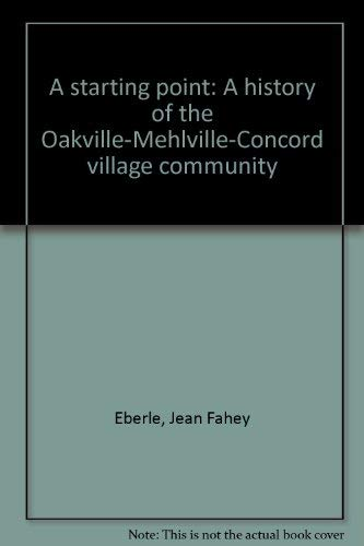 9780898658361: A Starting Point: a History of the Oakville-mehlville-concord Village Communities