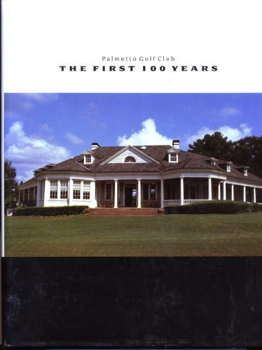 Palmetto Golf Club: The First 100 Years: Brelsford, George; Haas, Dale; Tower, Whitney