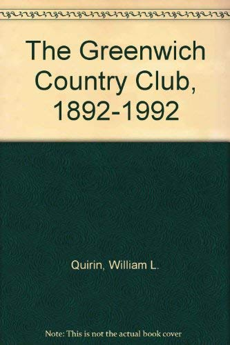 The Greenwich Country Club, 1892-1992 (9780898658620) by Quirin, William L.; Stowell, M.K.; Coveney, Peter