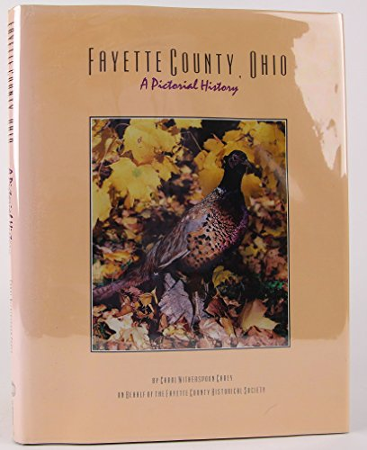 Fayette County, Ohio : A Pictorial History: Carol W. Carey