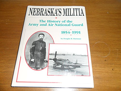 Nebraska's Militia: The History of the Army and Air National Guard, 1854-1991: Hartman, ...