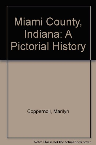 Miami County, Indiana: A Pictorial History