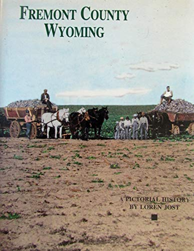 Fremont County, Wyoming: A Pictorial History: Jost, Loren;Donning Company Publishers;Donning Co