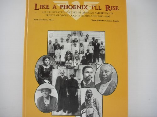 9780898659849: Like a Phoenix I'll Rise: An Illustrated History of African Americans in Prince George's County, Maryland, 1696-1996