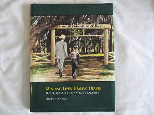 9780898659887: Mending Lives, Healing Hearts: The Florida Sheriffs Youth Ranches-- The First 40 Years