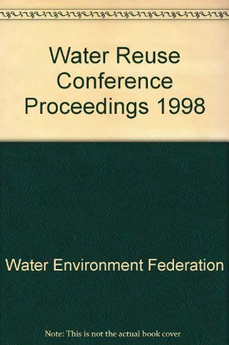 Water Reuse Conference Proceedings 1998 (0898679508) by Water Environment Federation; Water Reuse Conference; AWWA (American Water Works Association)