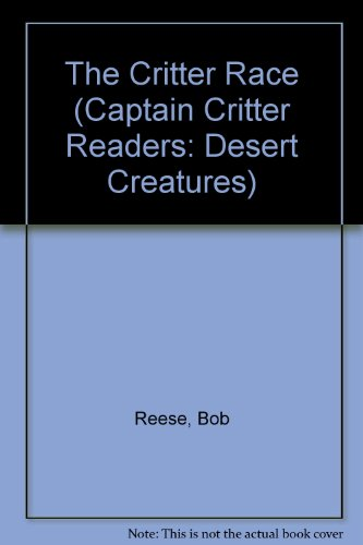 The Critter Race (Captain Critter Readers: Desert Creatures) (9780898685602) by Bob Reese