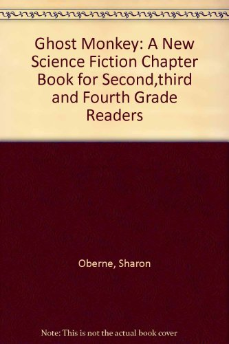 Ghost Monkey: A New Science Fiction Chapter Book for Second,third and Fourth Grade Readers (9780898686159) by Sharon Oberne; Bob Reese