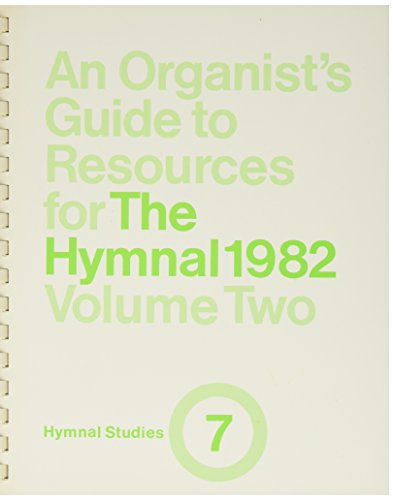 An Organist's Guide to Resources for the Hymnal, 1982 (Hymnal Studies, No. 7) (Volume 2): ...