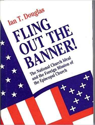 9780898692457: Fling Out the Banner: The National Church Ideal and the Foreign Mission of the Episcopal Church