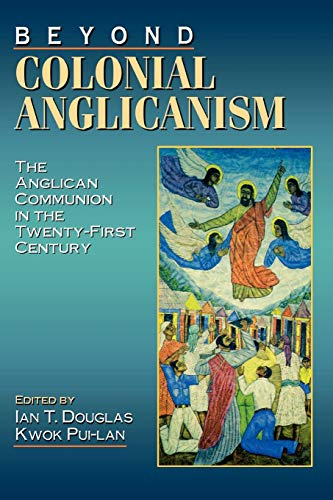 9780898693577: Beyond Colonial Anglicanism: The Anglican Communion in the Twenty-First Century