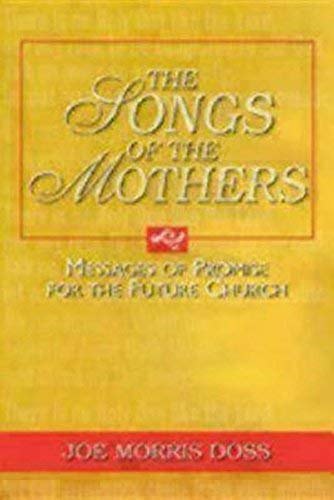 The Songs of the Mothers: Messages of Promise for the Future Church: Joe Morris Doss