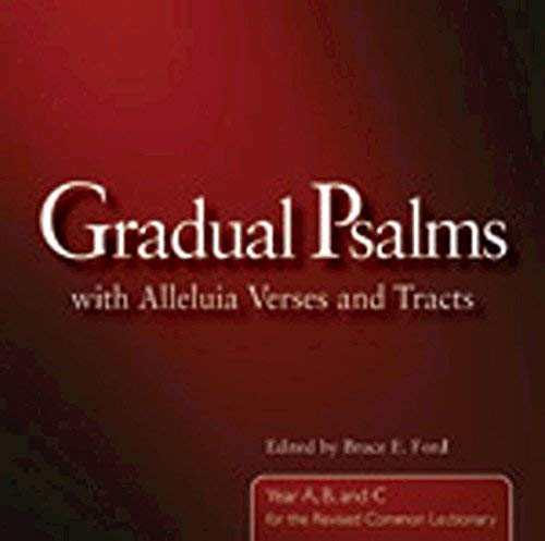 Gradual Psalms with Alleluia Verses and Tracts: Years A, B, C: Bruce E. Ford