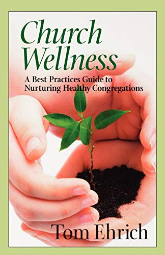 9780898695977: Church Wellness: A Best Practices Guide to Nurturing Healthy Congregations