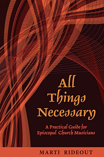All Things Necessary: A Practical Guide for Episcopal Church Musicians: Rideout, Marti