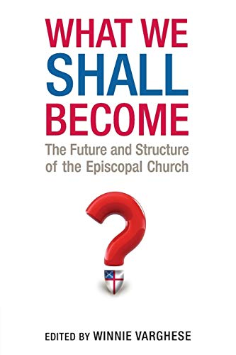 9780898698954: What We Shall Become: The Future and Structure of the Episcopal Church