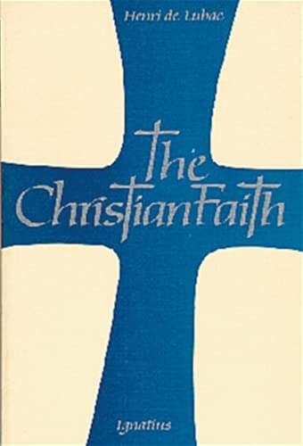The Christian Faith: An Essay on the Structure Of the Apostles' Creed: De Lubac, Henri