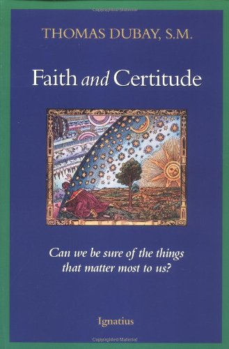 Faith and Certitude: Can We Be Sure of the Things that Matter Most to Us? (9780898700541) by Dubay, Thomas