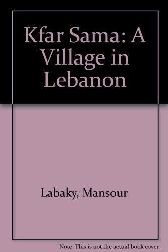 Kfar Sama: A Village in Lebanon: Labaky, Mansour (Erasmo