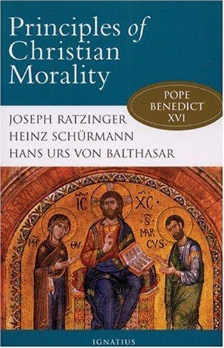 Principles of Christian Morality (0898700868) by Heinz Schurmann; Joseph Cardinal Ratzinger; Hans Urs von Balthasar