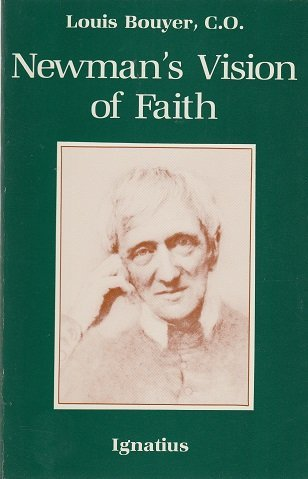Newman's Vision of Faith: A Theology for Times of General Apostasy: BOUYER, LOUIS