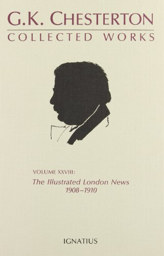 9780898701388: The Illustrated London News, 1908-1910 (The Collected Works of G. K. Chesterton, Vol. 28)