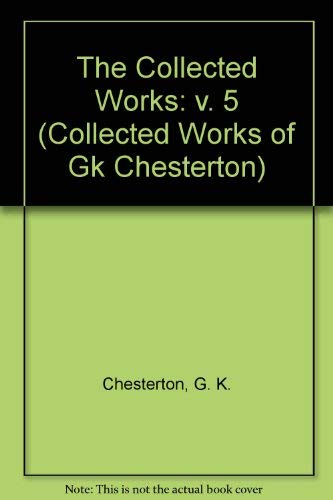 The Collected Works of G.K. Chesterton: The: G. K. Chesterton