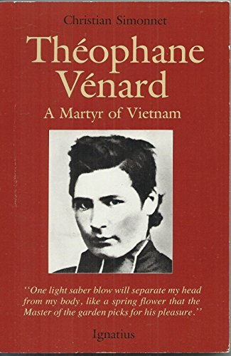 Theophane Venard: Martyr of Vietnam (SIGNED by translator): Simonnet, Christian; Splatt, Cynthia (...
