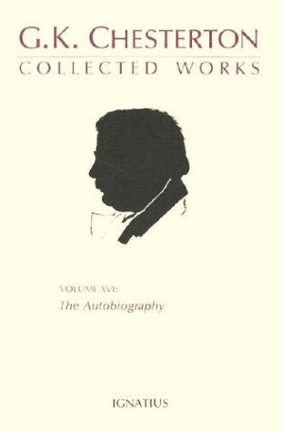 Collected Works of G.K. Chesterton: The Autobiography: Chesterton, Gilbert Keith;Paine, Randall
