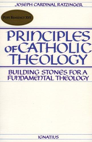 Principles of Catholic Theology: Building Stones for: Joseph Cardinal Ratzinger
