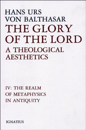 Glory of the Lord: A Theological Aesthetics, Vol. 4: The Realm of Metaphysics in Antiquity (0898702461) by Hans Urs von Balthasar