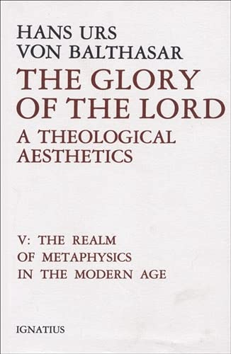 9780898702477: Glory of the Lord : A Theological Aesthetics: A Theological Aesthetics: The Realm of Metaphysics in the Modern Age: 5 (Glory of the Lord / By Hans Urs Von Balthasar)