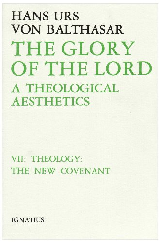 The Glory of the Lord: A Theological Aesthetics, Vol. 7: Theology: The New Covenant: Hans Urs von ...