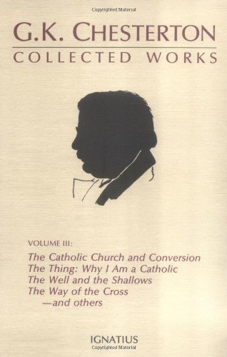 9780898703115: The Collected Works of G. K. Chesterton, Vol. 3: Where All Roads Lead / The Catholic Church and Conversion / Why I Am a Catholic / The Thing / The Well and the Shallows / The Way of the Cross