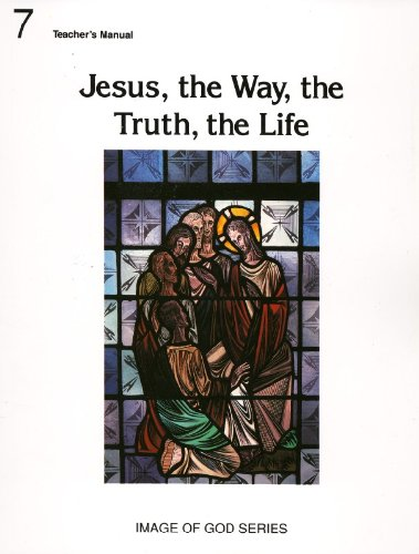 9780898703399: Image of God, Grade 7: Jesus, The Way, the Truth, the Life, Teacher's Manual