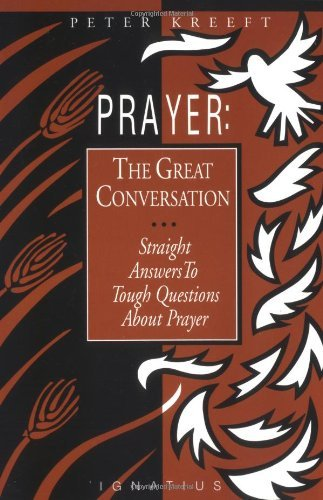 Prayer: The Great Conversation : Straight Answers to Tough Questions About Prayer (0898703573) by Peter Kreeft