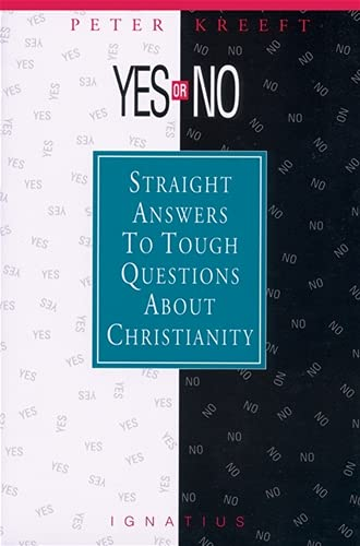 Yes or No?: Straight Answers to Tough Questions about Christianity: Kreeft, Peter
