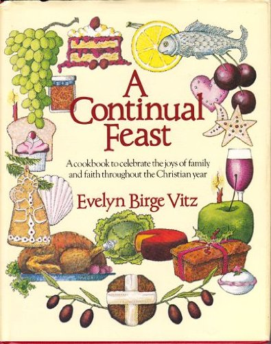 9780898703832: A Continual Feast: A Cookbook to Celebrate the Joys of Family and Faith Throughout the Christian Year