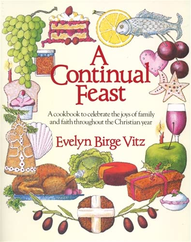 9780898703849: A Continual Feast: A Cookbook to Celebrate the Joys of Family and Faith Throughout the Christian Year