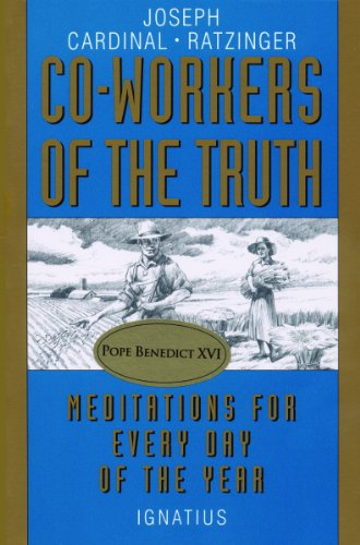 Co-Workers of the Truth: Meditations for Every Day of the Year (089870409X) by Joseph Cardinal Ratzinger; Pope Benedict XVI; Irene Grassl