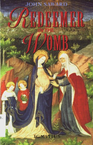 Redeemer in the Womb: Jesus Living in Mary (0898704278) by John Saward
