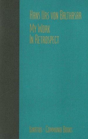 My Work: In Retrospect: Von Balthasar, Hans Urs; Balthasar, Hans Urs Von