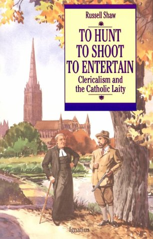 9780898704556: To Hunt, to Shoot, to Entertain: Clericalism and the Catholic Laity